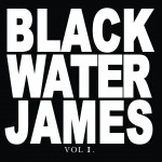 Blackwater James Vol. 1 (EP) album new music review