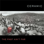 Ceramic John Sheaffer The Past Ain't Far album new music review