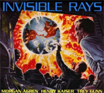 Invisible Rays 2011 Trey Gunn Henry Kaiser Morgan Agren album new music review