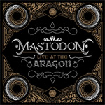 Mastodon Live at the Aragon album new music review