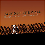 Against The Wall Things Are Not Like They Said Review