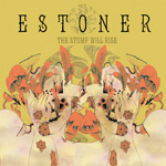 Estoner The Stump Will Rise Review