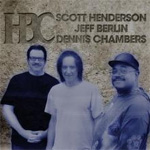 HBC Scott Henderson Jeff Berlin Dennis Chambers Review