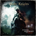 Holy Knights - Between Daylight and Pain Review