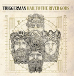 Triggerman Hail to the River Gods Review Review