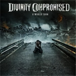 Divinity Compromised - A World Torn Album Review