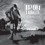 Iron Tongue The Dogs Have Barked The Birds Have Flown Review