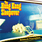 The Hong Kong Sleepover Bolshevik Firecrackers CD Album Review