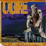 Ogre The Last Neanderthal CD Album Review