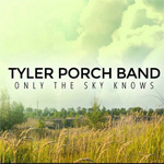 Tyler Porch Band - Only The Sky Knows EP CD Album Review