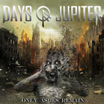 Days Of Jupiter - Only Ashes Remain CD Album Review