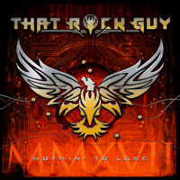 That Rock Guy - Nothin' To Lose CD Album Review
