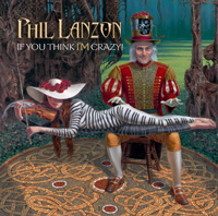 Phil Lanzon - If You Think I'm Crazy CD Album Review