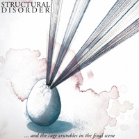 Structural Disorder - And The Cage Crumbles In The Final Scene CD Album Review