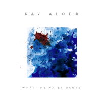 Ray Alder - What The Water Wants Music Review